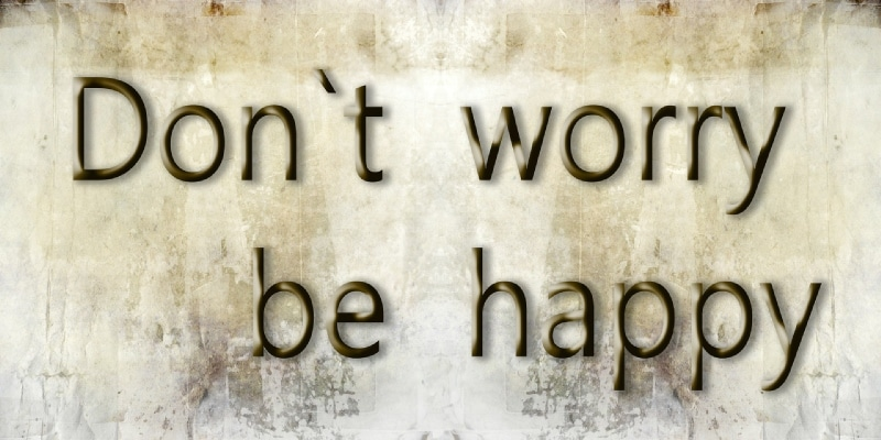 stop worrying right now be happy